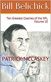 Bill Belichick: Ten Greatest Coaches of the NFL Volume 10 by [McCaskey, Patrick]