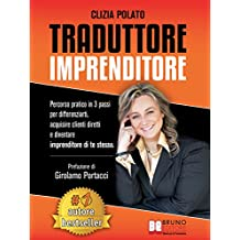 Traduttore Imprenditore: Percorso Pratico In 3 Passi Per Differenziarti, Acquisire Clienti Diretti e Diventare Imprenditore Di Te Stessa