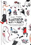 #4: Illustration: What's the Point?: A Book of Illustrated Illustrations that Illustrate Illustration