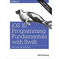 iOS 10 Programming Fundamentals with Swift: Swift, Xcode, and Cocoa Basics