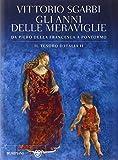 Gli anni delle meraviglie. Da Piero della Francesca a Pontormo. Il tesoro d'Italia. Ediz. illustrata: 2