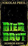 Bierbrut: Horror-Krimi (Monster, Mörder, Mutationen 1) von Nikolas Preil