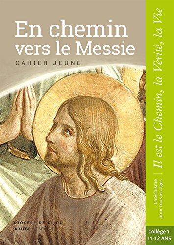 En chemin vers le Messie - Cahier Jeune - collège 1: collection Il est le Chemin, la Vérité, la Vie par Sdc Dijon