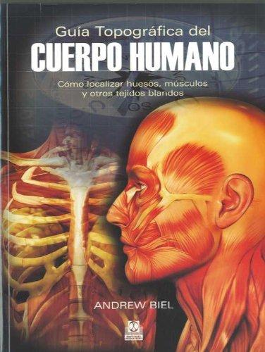 GUÍA TOPOGRÁFICA DEL CUERPO HUMANO. Cómo localizar huesos, músculos y otros tejidos blandos (Bicolor) (Medicina)