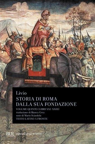Storia di Roma dalla sua fondazione. Testo latino a fronte: Storia Di Roma Dalla Sua Fondazione Vol V Libri Xxi Xiii: 5