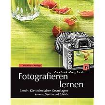Fotografieren lernen Band 1: Die technischen Grundlagen: Kameras, Objektive und Zubehör