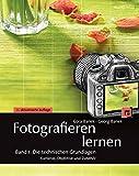 Fotografieren lernen Band 1: Die technischen Grundlagen: Kameras, Objektive und Zubehör - Cora Banek, Georg Banek