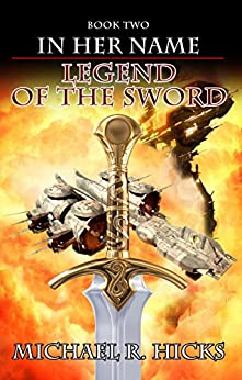 Legend Of The Sword (In Her Name, Book 2) by [Hicks, Michael R.]