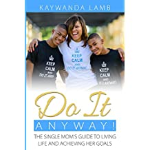 Do It Anyway! The Single Mom's Guide to Living Life and Achieving Her Goals (English Edition)