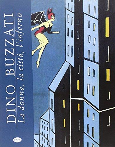 Dino Buzzati. La donna, la città, l'inferno (Archeol. arti figurat. e cataloghi d'arte)
