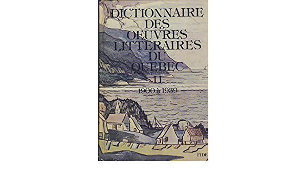 Amazon Fr Dictionnaire Des Oeuvres Litteraires Du Quebec 2 Tome 2 1900 A 1939 Prepared Under Direction Of Maurice Lemire Livres