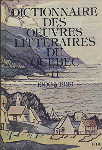 Dictionnaire Des Oeuvres Litteraires Du Quebec: 2 (Tome 2 : 1900 a 1939. Prepared Under Direction of Maurice Lemire)