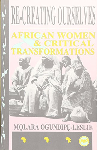 Re-Creating Ourselves: African Women and Critical Transformations