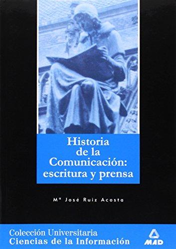 Historia General De La Comunicación: Escritura Y Prensa. Colección Universitaria: Ciencias De La Información. por Mª Jose Ruiz Acosta