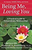 Being Me, Loving You: A Practical Guide To Extraordinary Relationships