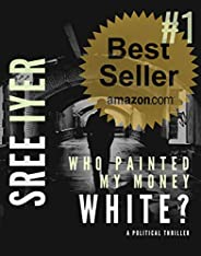Who painted my money white: When greed drives everything else and everything has a price (Money Trilogy Book 1