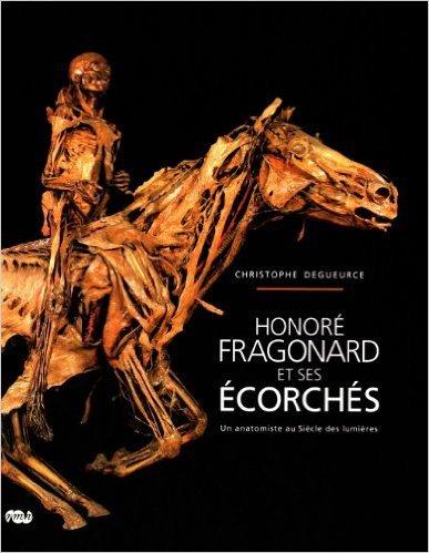 Honor Fragonard et ses corchs : Un anatomiste au Sicle des lumires de Christophe Degueurce ( 28 octobre 2010 )