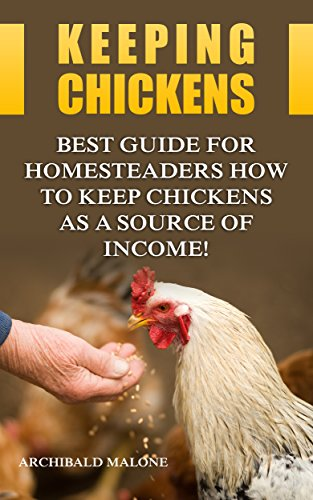 Keeping Chickens: Best Guide For Homesteaders How to Keep Chickens as A Source of Income! (English Edition)