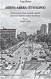 Addis-Abeba (Ethiopie): Construction d'une nouvelle capitale pour une ancienne nation souveraine Tome 2 (1936-2016)