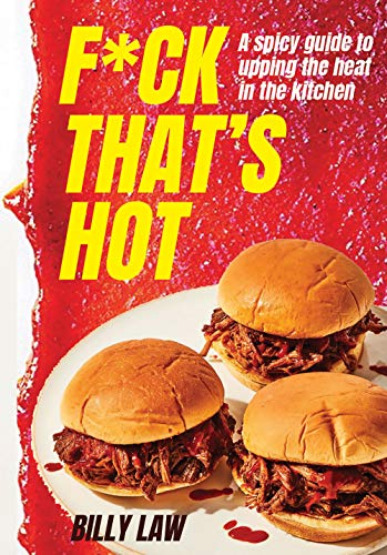 F*ck That's Hot: A Spicy Guide to Upping the Heat in the Kitchen