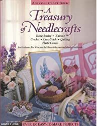 A treasury of needlecrafts : home sewing knitting crochet cross-stitch quilting plastic canvas