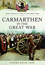 Carmarthen in the Great War (Your Towns & Cities/Great War)