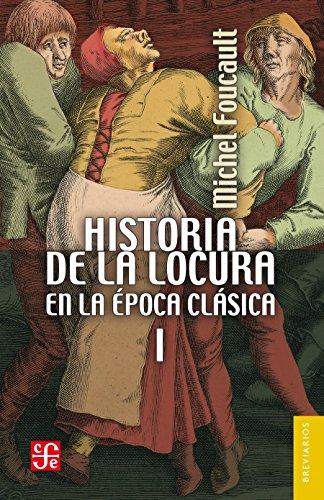 Historia de la locura en la época clásica, I (Breviarios Del Fondo De Cultura Economica nº 191) (Spanish Edition)