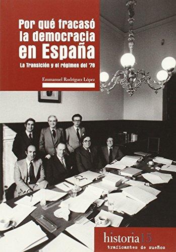Por qué fracasó la democracia en España: La Transición y el régimen del 78 (Historia) por Emmanuel Rodríguez López