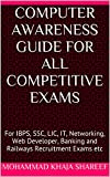 Computer Awareness Guide For All Competitive Exams: For IBPS, SSC, LIC, IT, Networking, Web Developer, Banking and Railways Recruitment Exams etc