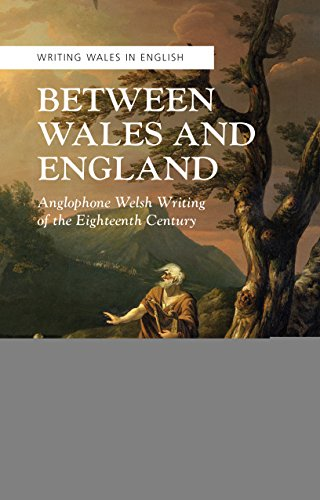 Between Wales and England: Anglophone Welsh Writing of the Eighteenth Century (Crew Series of Critical and Scholarly Studies: Writing Wales in English) (English Edition)
