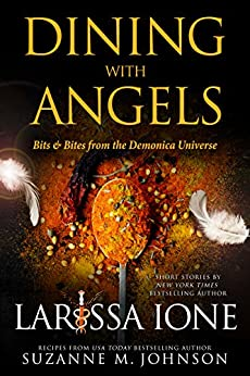 Dining with Angels: Bits & Bites from the Demonica Universe by [Ione, Larissa, Johnson, Suzanne M.]