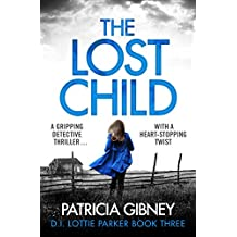 The Lost Child: A gripping detective thriller with a heart-stopping twist (Detective Lottie Parker Book 3) (English Edition)