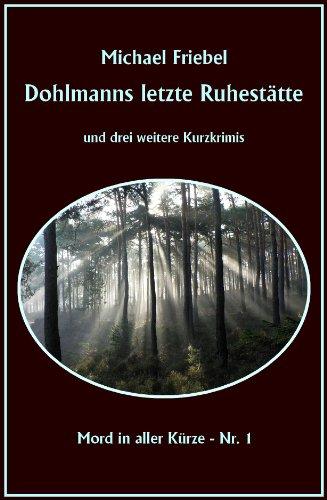 Dohlmanns letzte Ruhestätte (Mord in aller Kürze 1)