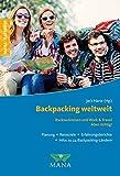 Backpacking weltweit: Rucksackreisen und Work & Travel - Aber richtig! -