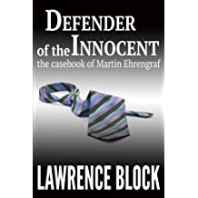Defender of the Innocent: The Casebook of Martin Ehrengraf by Lawrence Block (2015-01-20)