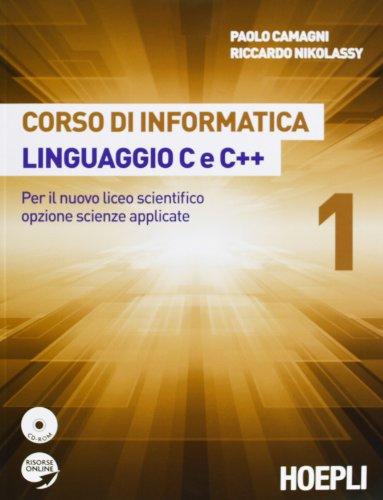 Corso di informatica linguaggio C e C++. Per il nuovo liceo scientifico opzione scienze applicate. Con CD-ROM