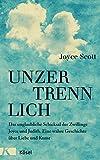 Unzertrennlich: Das unglaubliche Schicksal der Zwillinge Joyce und Judith. Eine wahre Geschichte über Liebe und Kunst