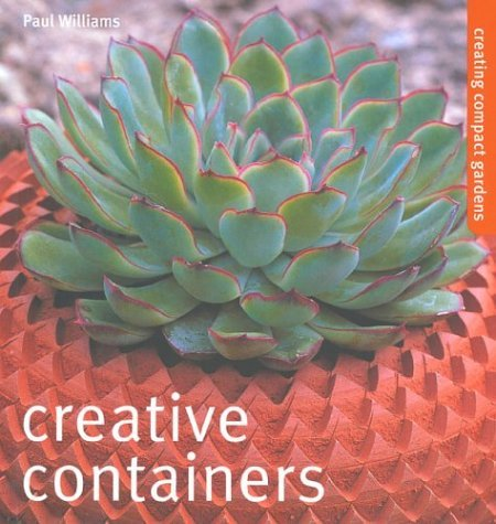 Creative Containers: Inventive Ideas for Pots, Windowboxes and Hanging Baskets (Creating Compact Gardens) by Paul Williams (15-Mar-2002) Paperback