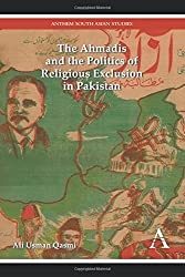 The Ahmadis and the Politics of Religious Exclusion in Pakistan (Anthem Modern South Asian History)