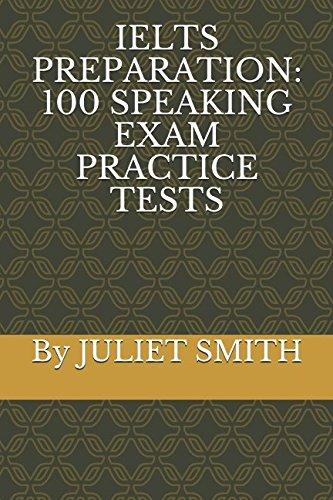 IELTS PREPARATION:100 SPEAKING EXAM PRACTICE TESTS por JULIET SMITH
