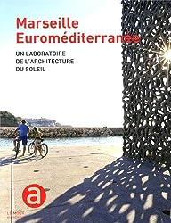 Marseille Euroméditerranée : Un laboratoire de l'architecture du soleil
