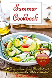 Summer Cookbook: 101 Delicious Soup, Salad, Main Dish and Dessert Recipes you Can Make in Minutes! (FREE BONUS RECIPES: 10 Ridiculously Easy Jam and Jelly ... Can Make) (Quick and Easy Recipe Books)