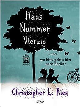 Haus Nummer Vierzig oder Wo bitte geht's hier nach Berlin? (German Edition) by [Ries, Christopher L.]