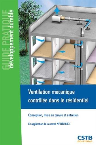 Ventilation mécanique contrôlée dans le résidentiel : Conception, mise en oeuvre et maintance - En application de la norme NF DTU 68.3 par Valérie Leprince