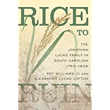 Rice to Ruin: The Jonathan Lucas Family in South Carolina, 1783-1929