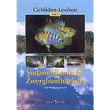 Cichliden-Lexikon 3. Südamerikanische Zwergbuntbarsche
