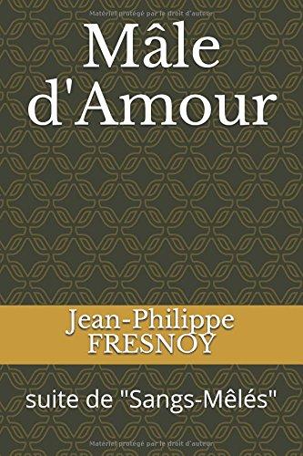 Mâle d'Amour: suite de Sangs-Mêlés par Jean-Philippe FRESNOY