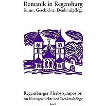 Romanik in Regensburg: Kunst, Geschichte, Denkmalpflege