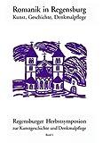 Romanik in Regensburg: Kunst, Geschichte, Denkmalpflege -