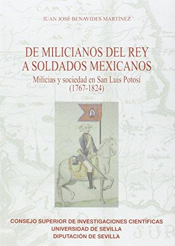 De milicianos del rey a soldados mexicanos: Milicias y sociedad en San Luis Potosí (1767-1824) (Premiados de Monografías